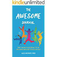 THE AWESOME JOURNAL: THE 5 MINUTE JOURNAL TO BE AWESOME AND BETTER EACH DAY (FOR KIDS, TEENS, AND ADULTS)