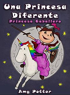 Una Princesa Diferente - Princesa Caballero (Libro infantil ilustrado) (Spanish Edition)