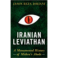 Iranian Leviathan: A Monumental History of Mithra's Abode (English Edition)