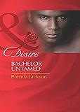 Bachelor Untamed (Mills & Boon Desire) (Bachelors in Demand, Book 1)