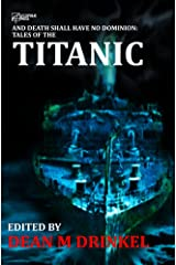 And Death Shall Have No Dominion: Tales of the Titanic Kindle Edition