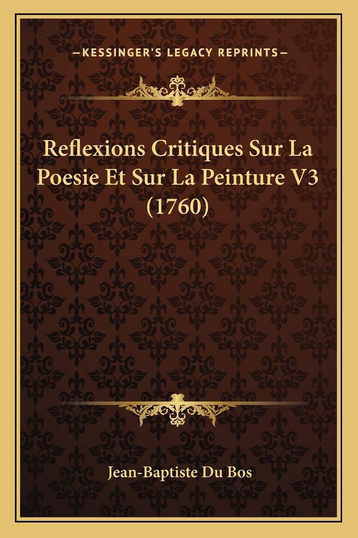 Amazon Fr Reflexions Critiques Sur La Poesie Et Sur La Peinture V3 1760 Du Bos Jean Baptiste Livres