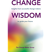 Change Wisdom: Insights from successful change makers to guide your future