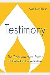 Testimony: The Transformative Power of Unitarian Universalism Kindle Edition