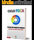 CICLO PDCA - O Método para solução de problemas: Guia prático das 4 fases e 8 etapas do PDCA