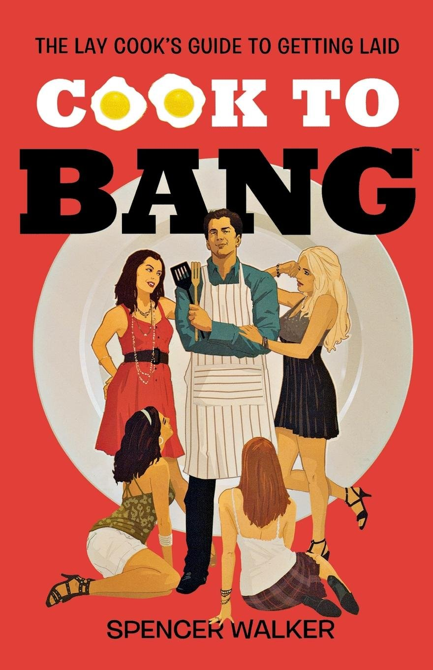 Download Cook to Bang: The Lay Cook's Guide to Getting Laid ebook
