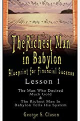The Richest Man in Babylon: Blueprint for Financial Success - Lesson 1: The Man Who Desired Much Gold & the Richest Man in Babylon Tells His Syste Paperback