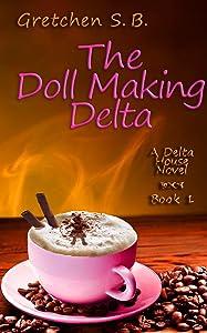 The Doll Making Delta (Delta House Novels Book 1)