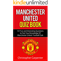 Manchester United Quiz Book: 101 Questions about Man Utd: 2018/19 Edition