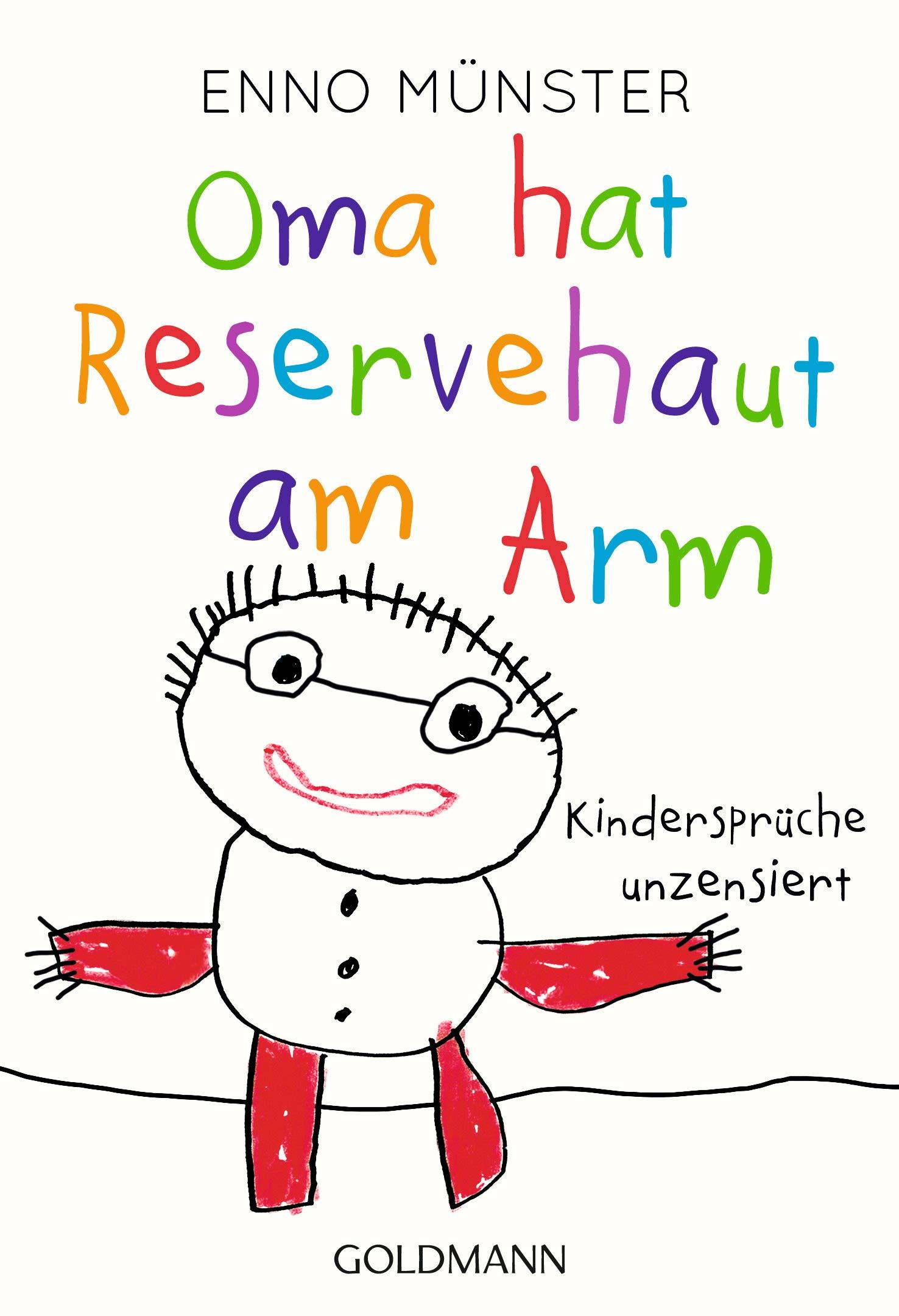 Oma hat Reservehaut am Arm: Kindersprüche unzensiert Taschenbuch – 18. Juni 2018 Enno Münster Goldmann Verlag 3442177316 Anthologie / Belletristik