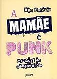 A Mamãe É Punk. Crônicas da Adolescência