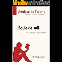 Boule de suif de Guy de Maupassant (Analyse de l'oeuvre): Comprendre la littérature avec lePetitLittéraire.fr (Fiche de lecture) (French Edition)