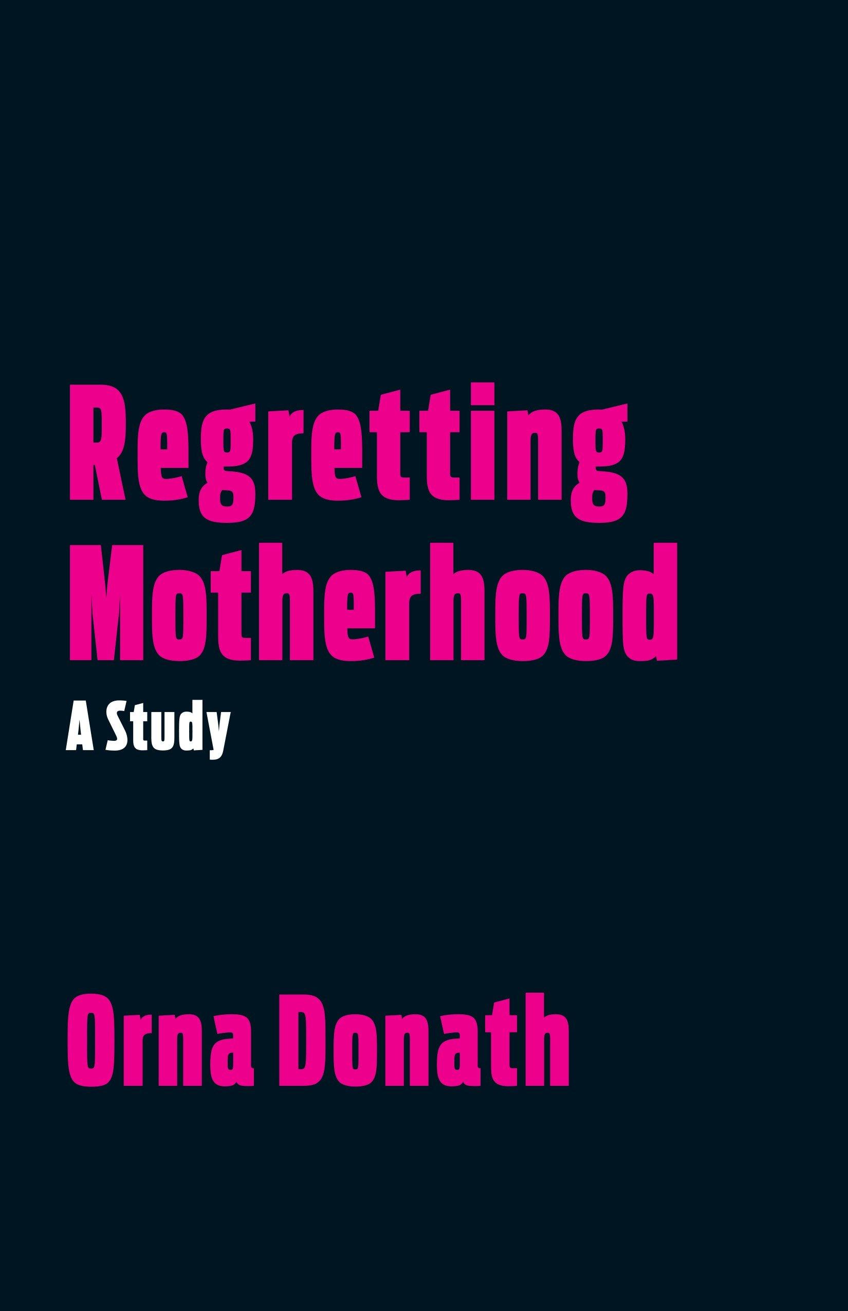 Regretting Motherhood  A Study  English Edition