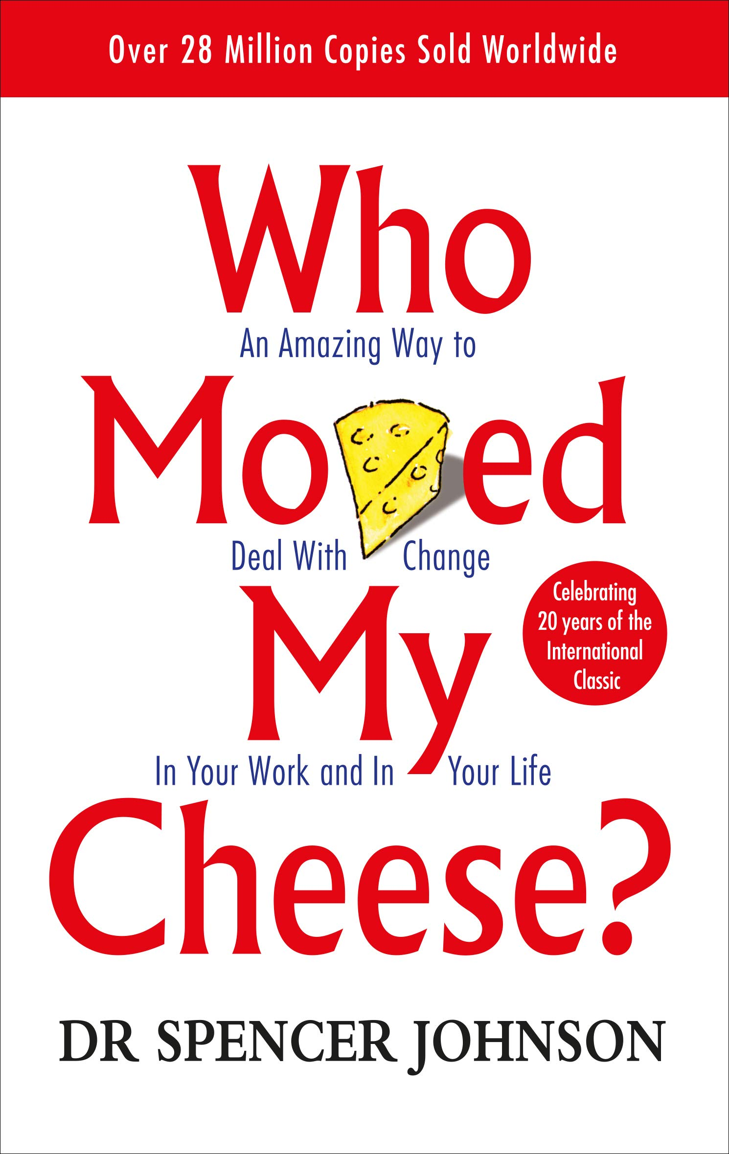 Who Moved My Cheese?: An A-Mazing Way to Deal with Change in Your ...