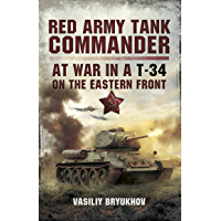 Red Army Tank Commander: At War in a T-34 on the Eastern Frount (English Edition)