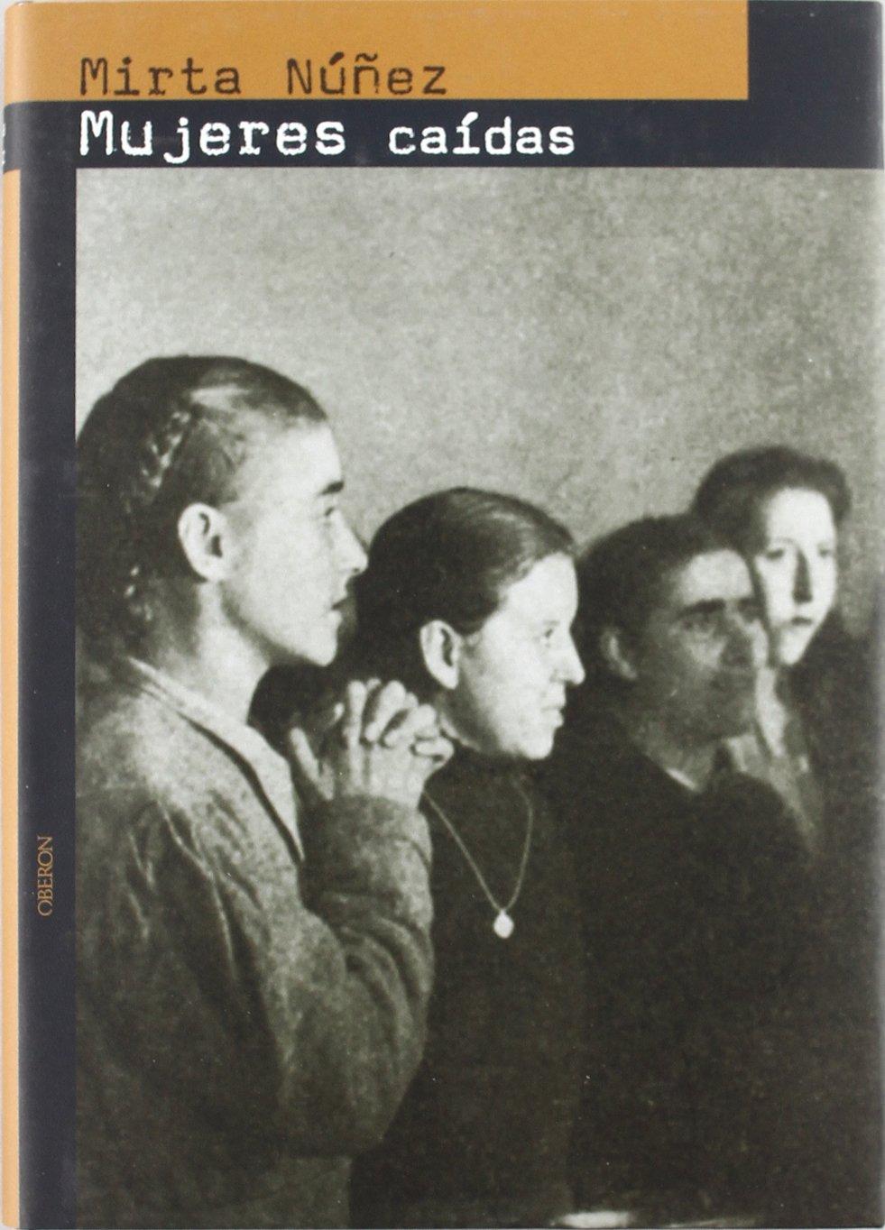 Mujeres caídas: Prostitución en la España franquista Memoria: Amazon.es: Núñez Díaz-Balart, Mirta: Libros