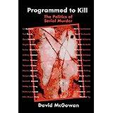Programmed to Kill: The Politics of Serial Murder
