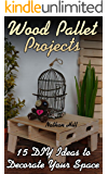 Wood Pallet Projects: 15 DIY Ideas to Decorate Your Space: (Woodworking, Woodworking  Plans)