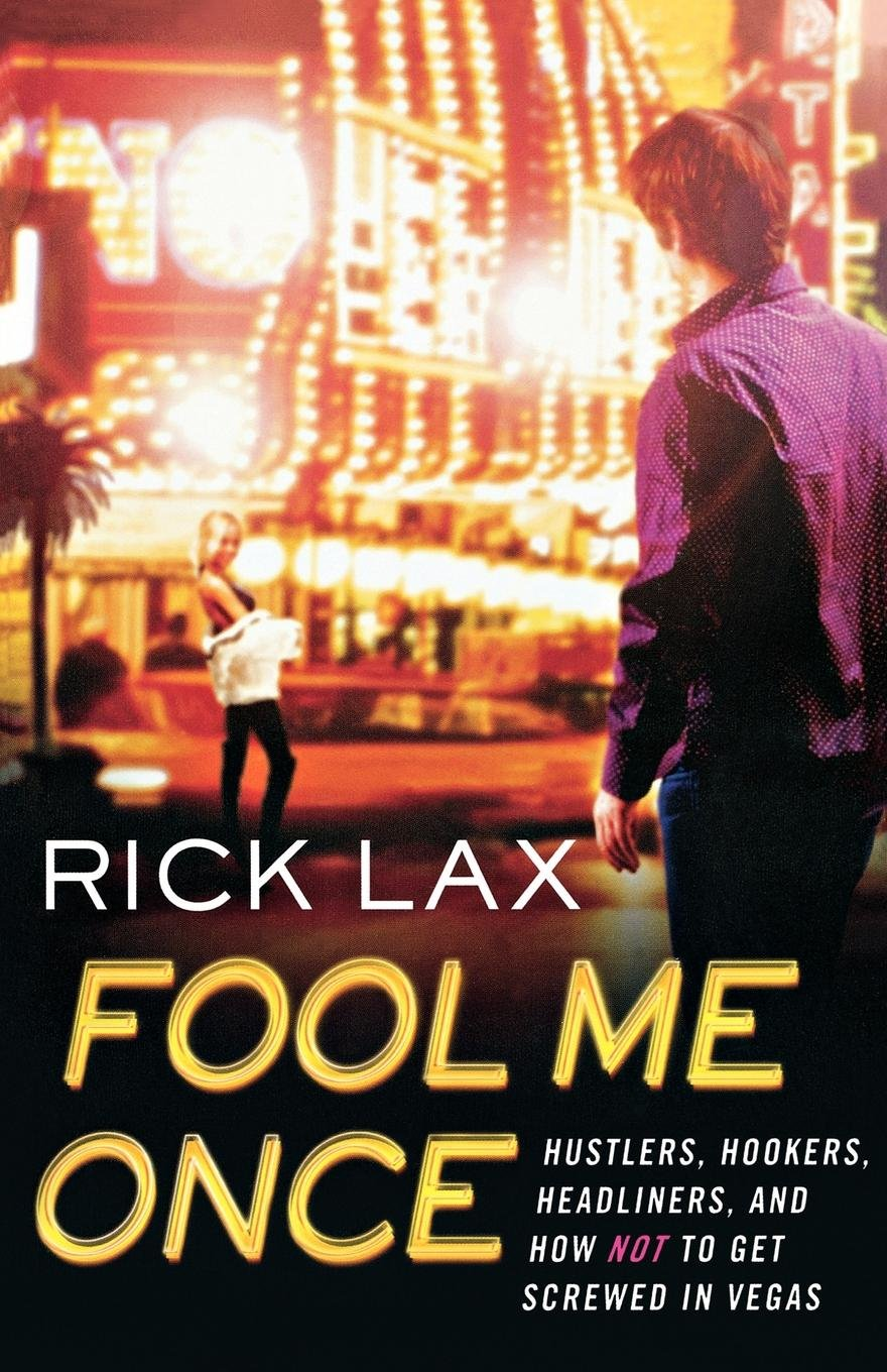 Amazon.com: Fool Me Once: Hustlers, Hookers, Headliners, and How Not to Get  Screwed in Vegas (9780312545703): Rick Lax: Books
