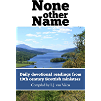 None other name: Daily devotional readings from 19th century Scottish ministers (English Edition)