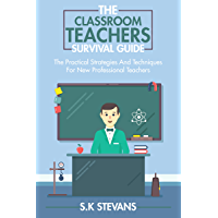 The Classroom Teachers Survival Guide: The Practical Strategies and Techniques for New Professional Teachers
