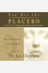 You Are the Placebo Meditation 1: Changing Two Beliefs and Perceptions Audible Audiobook