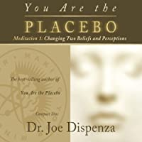 You Are the Placebo Meditation 1: Changing Two Beliefs and Perceptions