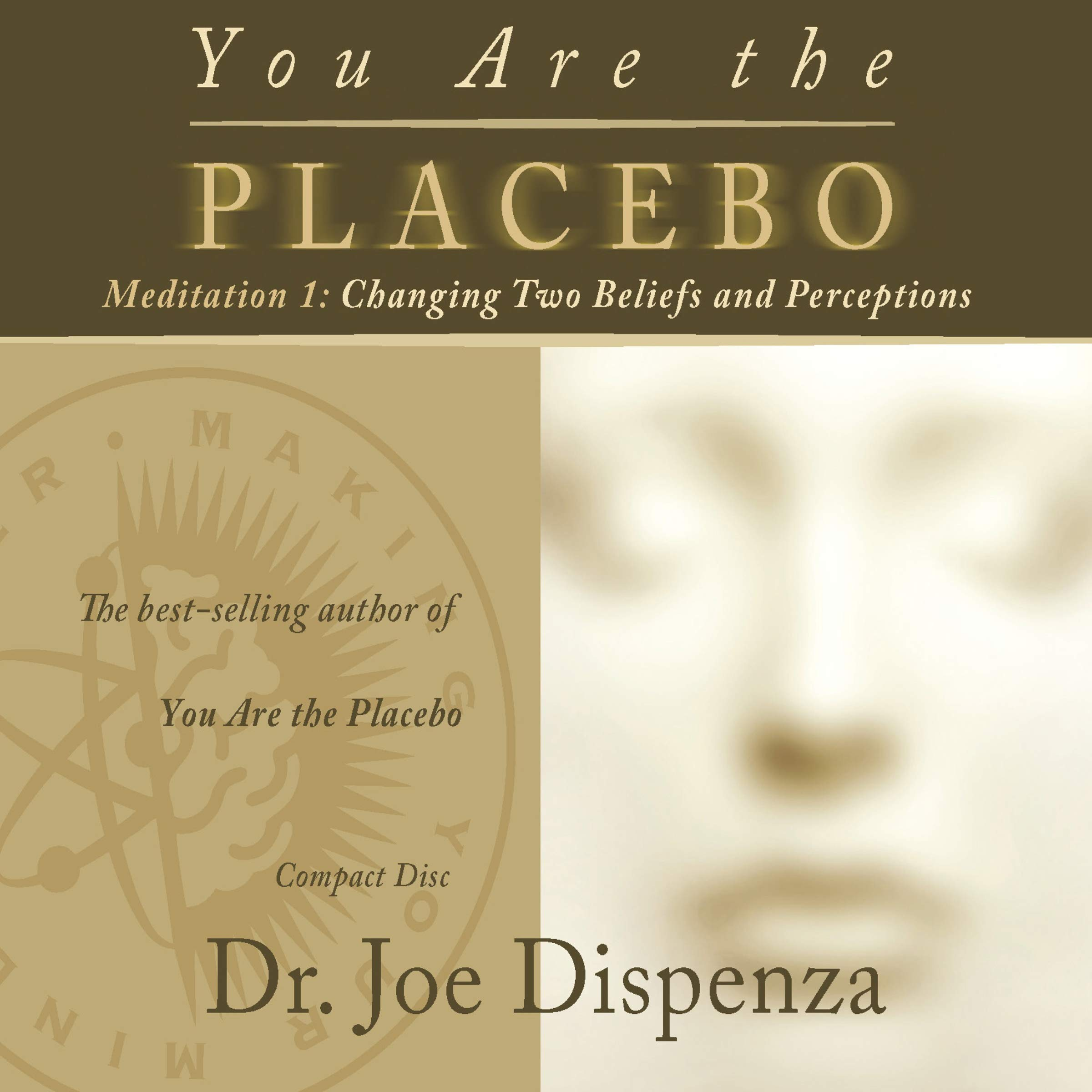 You Are The Placebo Meditation 1  Changing Two Beliefs And Perceptions