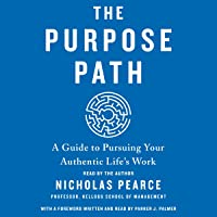 The Purpose Path: A Guide to Pursuing Your Authentic Life's Work