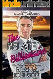 The Belated Billionaire (Clean Billionaire Beach Club Romance Book 12)