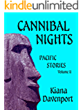 CANNIBAL NIGHTS Pacific Stories, Volume II