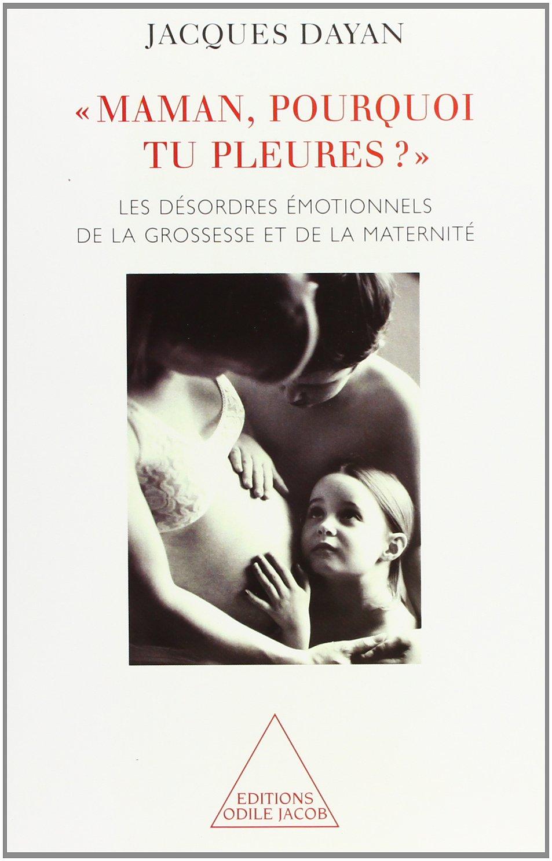 Maman, pourquoi tu pleures ? : Les Désordres émotionnels de la grossesse et de la maternité pdf epub