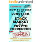 How to invest for the long term in the stock market and cryptocurrencies for dummies. : Strategies to achieve financial…