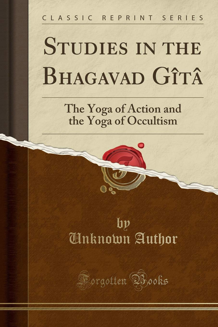 Studies in the Bhagavad Gîtâ: The Yoga of Action and the ...