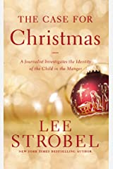 The Case for Christmas: A Journalist Investigates the Identity of the Child in the Manger (English Edition) eBook Kindle