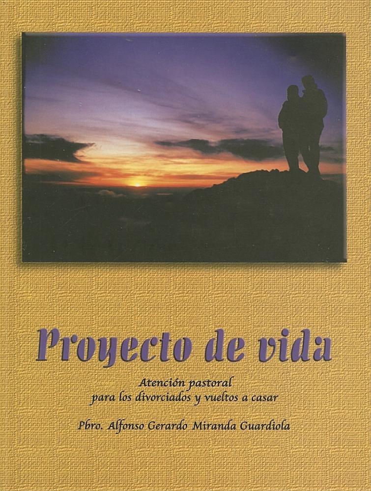 Proyecto de Vida: Atencion Pastoral Para los Divorciados y Vueltos A Casar: Amazon.es: Guardiola, Alfonso Gerardo Miranda: Libros