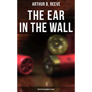 The Ear in the Wall: Detective Kennedy's Case: Detective Craig Kennedy's Mystery Case