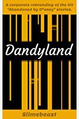 "Dandyland: An updated retelling of the ""Abandoned by D*sney"" online horror series by Slimebeast. (Creepypasta) Kindle Edition"