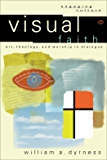 Visual Faith (Engaging Culture): Art, Theology, and Worship in Dialogue