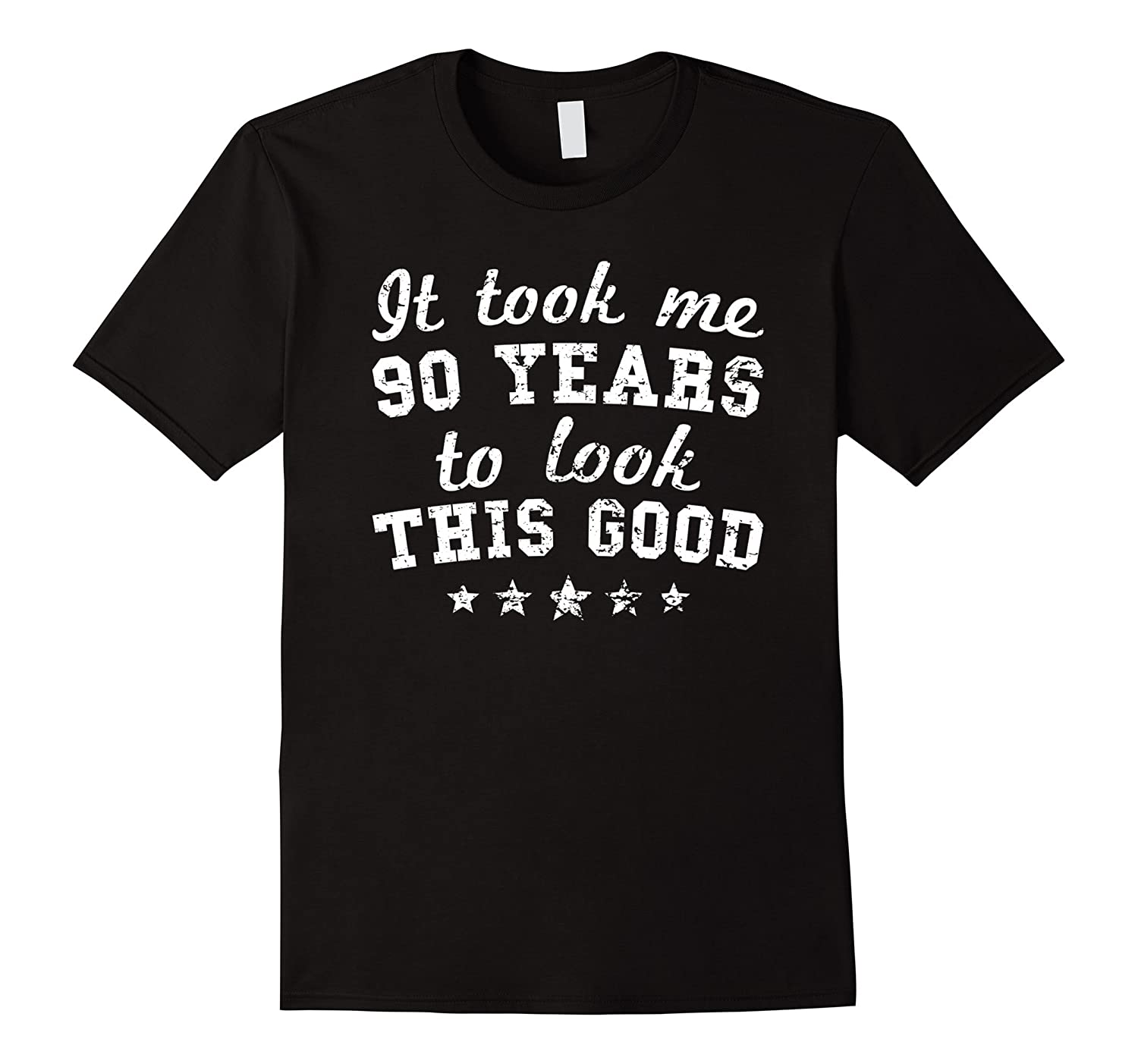 It Took Me 90 Years To Look This Good 90th Birthday T Shirt TH