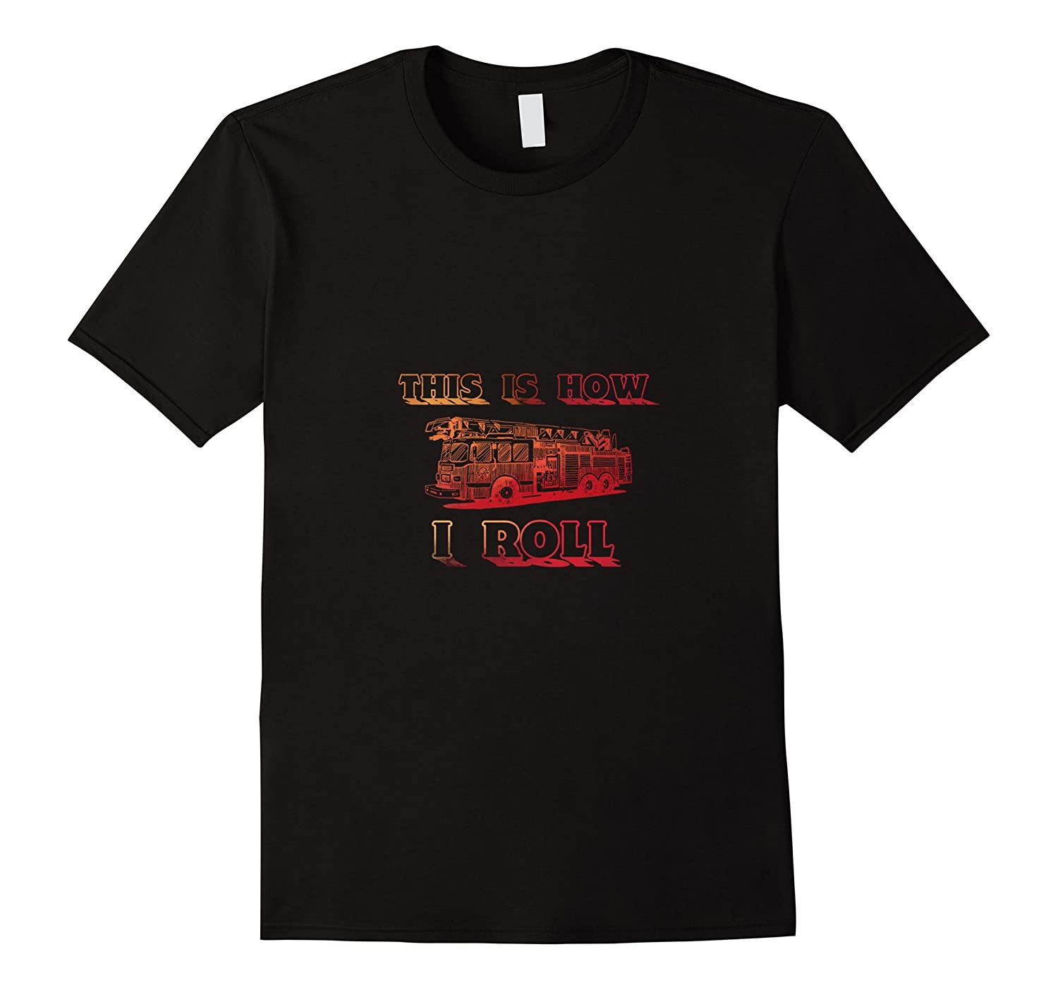 This Is How I Roll Cool Fire Engine Firemen's T Shirt-CL