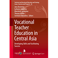 Vocational Teacher Education in Central Asia: Developing Skills and Facilitating Success (Technical and Vocational Education and Training: Issues, Concerns and Prospects Book 28) (English Edition)