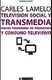 Televisión social y transmedia. Nuevos paradigmas de producción y consumo televisivo (Manuales)