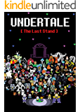 Undertale: The Last Stand: An Unofficial Undertale Story (Undertale Unofficial Story Book 1)