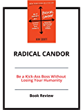 Radical Candor: Be a Kick-Ass Boss Without Losing Your Humanity: Book Review