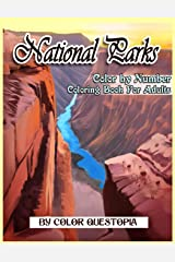 National Parks Color By Number Coloring Book For Adults: A Beautiful Travel Coloring Book Of Famous National Parks, Relaxing Nature And Incredible Landscapes (Fun Adult Color By Number Coloring) Paperback