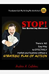 STOP The Marketing Madness: There is NO Easy Way to EFFECTIVELY market your business without a STRATEGIC PLAN OF ACTON (The Entrepreneur's Guide Book 3) Kindle Edition