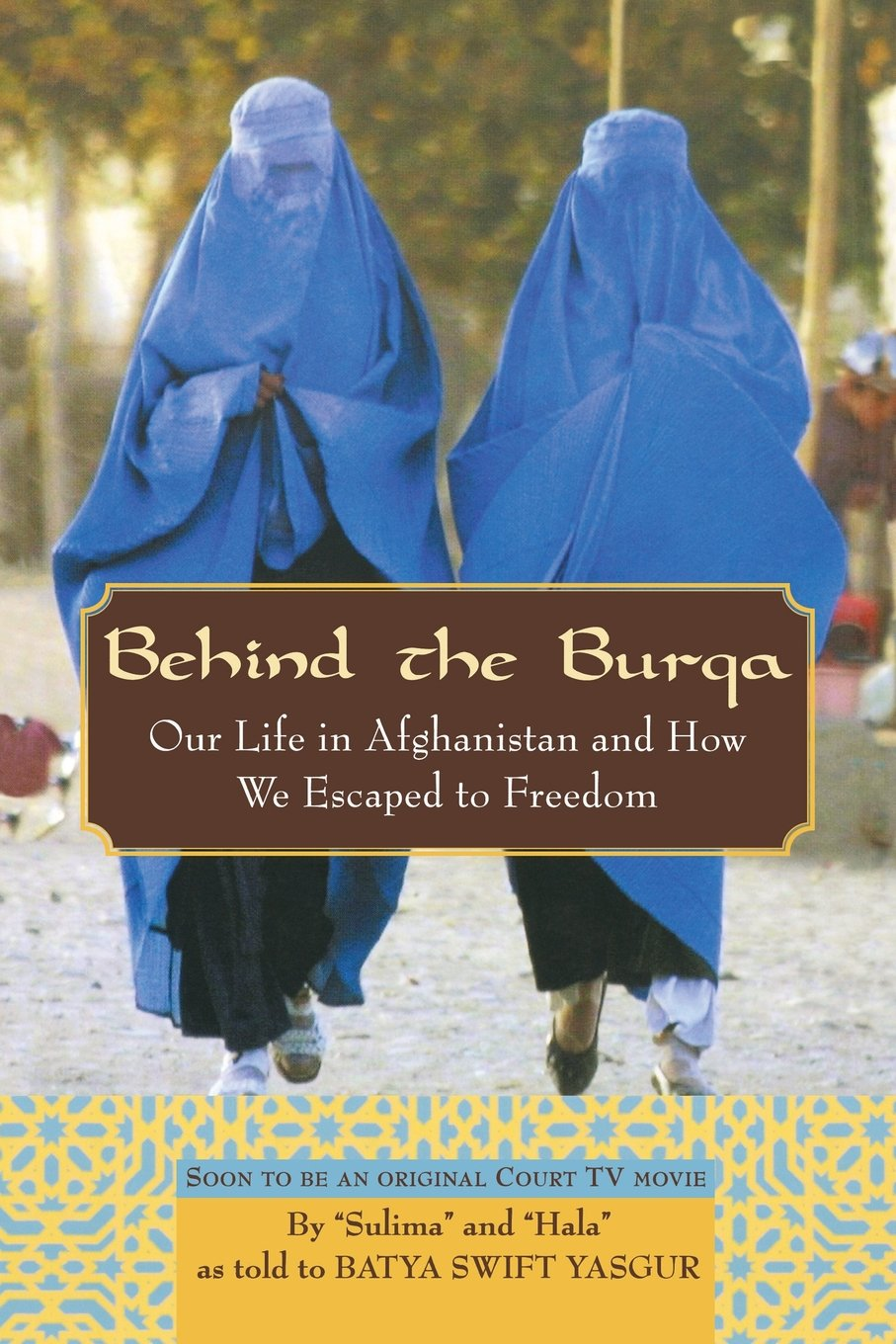 Behind The Burqa: Our Life In Afghanistan And How We Escaped To Freedom:  Batya Swift Yasgur: 9781681621043: Amazon: Books