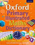 Oxford Primary Illustrated Maths Dictionary (Oxford Dictionary)