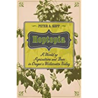 Hoptopia: A World of Agriculture and Beer in Oregonas Willamette Valley